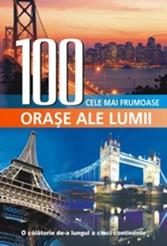 100 cele mai frumoase orase din lume
