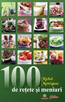 100 DE RETETE SI MENIURI. MICHEL MONTIGNAC