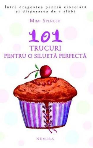 101 TRUCURI PENTRU O SI LUETA PERFECTA