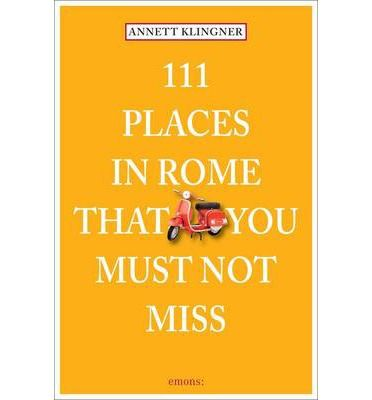111 PLACES IN ROME THAT YOU MUST