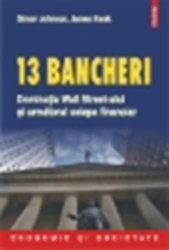 13 BANCHERI: DOMINATIA WALL STREEET-ULUI SI URMATORUL COLAPS FINANCIAR