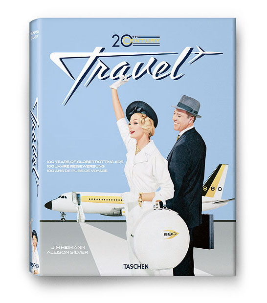 20Th Century Travel: 100 Years Of Globe-Trotting Ads, Allison Silver
