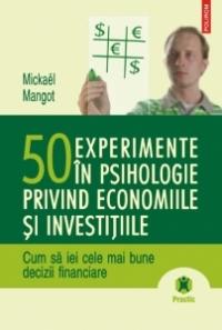 50 DE EXPERIMENTE IN PSIHOLOGIE PRIVIND ECONOMIILE SI INVESTITIILE