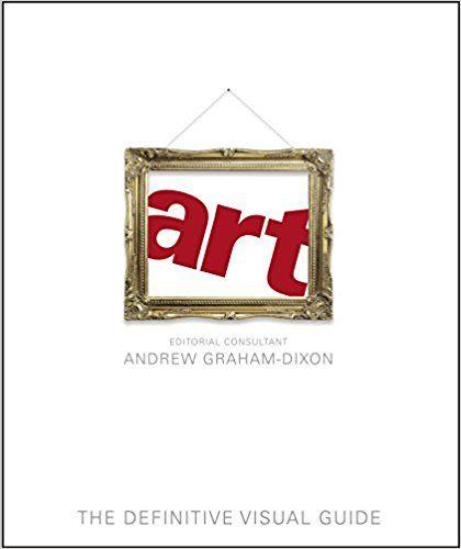 Art: The Definitive Visual Guide, Andrew Graham, Dixon