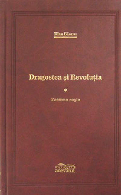 Dragostea Si Revolutia Vol.1 + 2 (Toamna Rosie) (Cei Care Platesc Cu Viata * Speranta), Dinu Sararu
