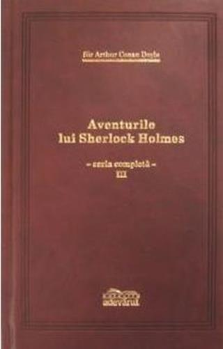 Aventurile Lui Sherlock Holmes ,  Vol Iii (Intoarcerea Lui Sherlock Holmes; Cainele Din Baskerville), Arthur Conan Doyle
