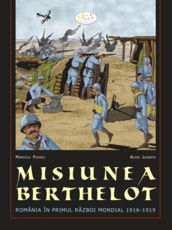 Misiunea Berthelot. Romania in Primul Razboi Mondial, Marcela Feraru