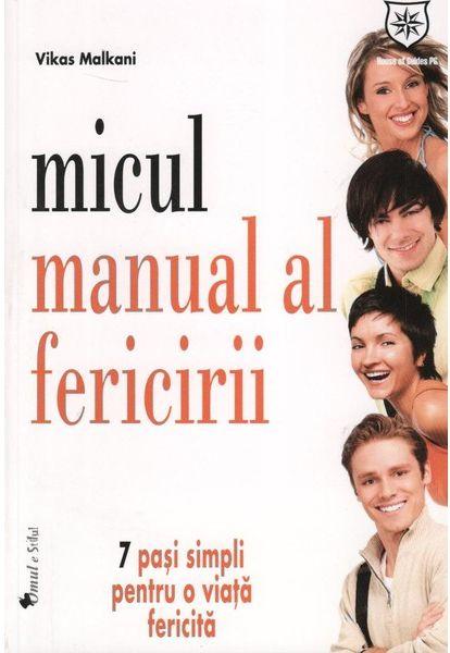 MICUL MANUAL AL FERICIRII - 7 PASI SIMPLI PENTRU O VIATA FERICITA