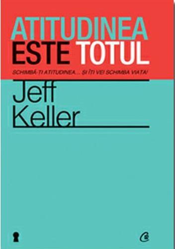 Atitudinea este totul (reeditare) - Jeff Keller