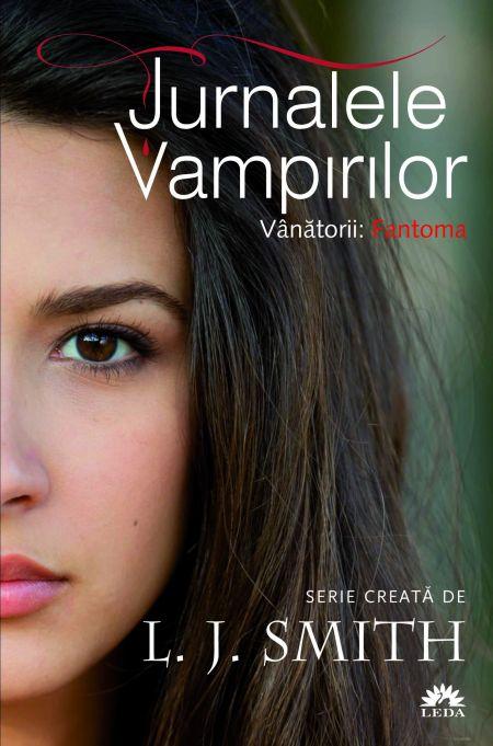 VANATORII. FANTOMA. JURNALELE VAMPIRILOR VOLUMUL 8