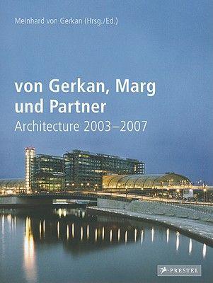 Von Gerkan, Marg And Partners Architecture 2003-2007, Meinhard Von Gerkan