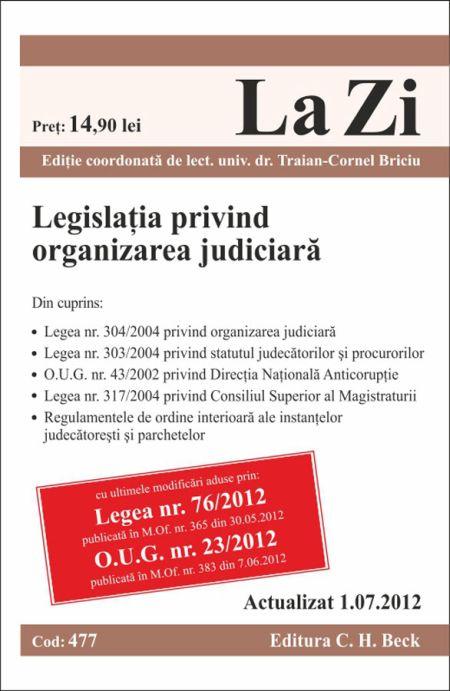 Legislatia privind organizarea judiciara la zi cod 477 actualizat la 01.07.2012 -  Traian Cornel Briciu