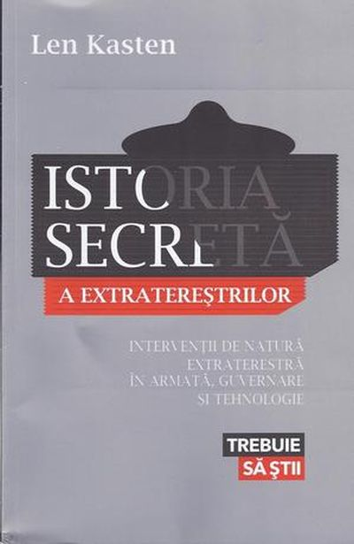 ISTORIA SECRETA A EXTRATERESTRILOR. INTERVENTII DE NATURA EXTRATERESTRA IN ARMATA, GUVERNARE SI TEHNOLOGIE