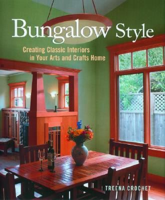 Bungalow Style, Creating Classic Interiors in Your Arts and Crafts Home, Treena Crochet