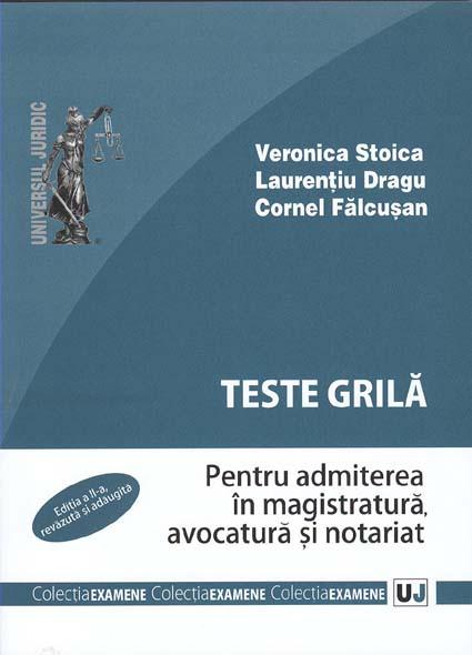 TESTE GRILA PENTRU ADMITEREA IN MAGISTRATURA, AVOCATURA SI NOTARIAT EDITIA 2