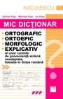 MIC DICTIONAR ORTOGRAFIC, ORTOEPIC, MORFOLOGIC, EXPLICATIV