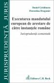 EXECUTAREA MANDATULUI EUROPEAN DE ARESTARE DE CATRE INSTANTELE ROMANE JURISPUDENTA COMENTATA