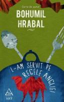 L-AM SERVIT PE REGELE ANGLIEI, B. HRABAL