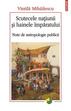 SCUTECELE NATIUNII SI HAINELE IMPARATULUI: NOTE DE ANTROPOLOGIE PUBLICA