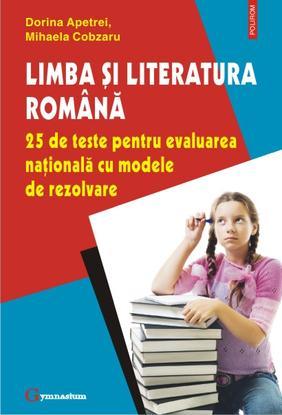LIMBA SI LITERATURA ROMANA: 25 DE TESTE PENTRU EVALUAREA NATIONALA CU MODELE DE REZOLVARE