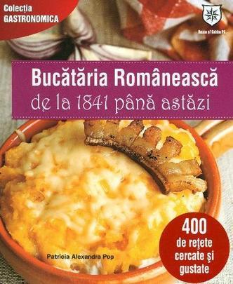 BUCATARIA ROMANEASCA DE LA 1841 PANA ASTAZI - EDITIE CHIOSC