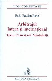 ARBITRAJUL INTERN SI INTERNATIONAL TEXTE. COMENTARII. MENTALITATII