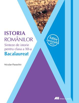 ISTORIA ROMANILOR. SINTEZE DE ISTORIE PENTRU CLASA A 12-A
