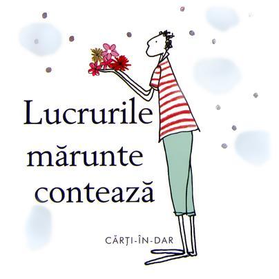LUCRURILE MARUNTE CONTEAZA