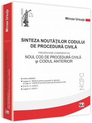 SINTEZA NOUTATILOR CODULUI DE PROCEDURA CIVILA PREZENTARE COMPARATIVA