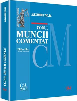 CODUL MUNCII COMENTAT EDITIA 3 REVAZUTA SI ADAUGITA