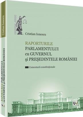 RAPORTURILE PARLAMENTULUI CU GUVERNUL SI PRESEDINTELE ROMANIEI. COMENTARII CONSTITUTIONALE
