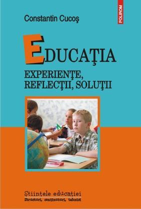 EDUCATIA: EXPERIENTE, REFLECTII, SOLUTII