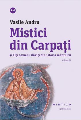 MISTICI DIN CARPATI VOLUMUL 1