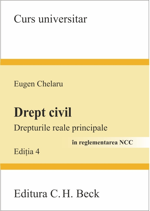 DREPT CIVIL DREPTURILE REALE PRINCIPALE IN REGLEMENTARE NCC EDITIA 4