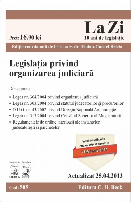 LEGISLATIA PRIVIND ORGANIZAREA JUDICIARA LA ZI COD 505 (ACTUALIZARE 25.04.2013)