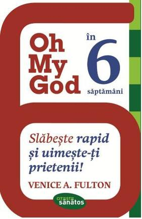 OH MY GOD IN 6 SAPTAMANI. SLABESTE RAPID SI UIMESTE-TI PRIETENII