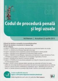 CODUL DE PROCEDURA PENALA SI LEGI UZUALE. ACTUALIZAT 22 APRILIE 2013