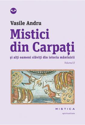 MISTICI DIN CARPATI VOLUMUL 2