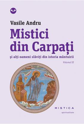 MISTICI DIN CARPATI VOLUMUL 3