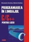 PROGRAMAREA IN LIMBAJUL C/C ++ PENTRU LICEU VOLUMUL 1