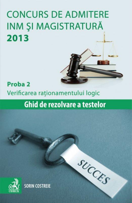 CONCURS DE ADMITERE INM SI MAGISTRATURA 2013 PROBA 2 VERIFICAREA RATIONAMENTULUI LOGIC