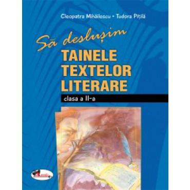 SA DESLUSIM TAINELE TEXTELOR LITERARE II ? CLEOPATRA MIHAILESCU, TUDORA PITILA