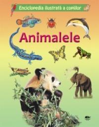 ANIMALELE. ENCICLOPEDIA ILUSTRATA A COPIILOR