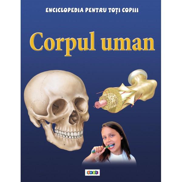 CORPUL UMAN. ENCICLOPEDIA PENTRU TOTI COPIII