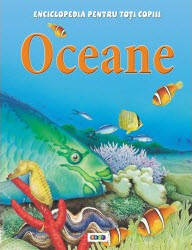 OCEANE. ENCICLOPEDIA PENTRU TOTI COPIII