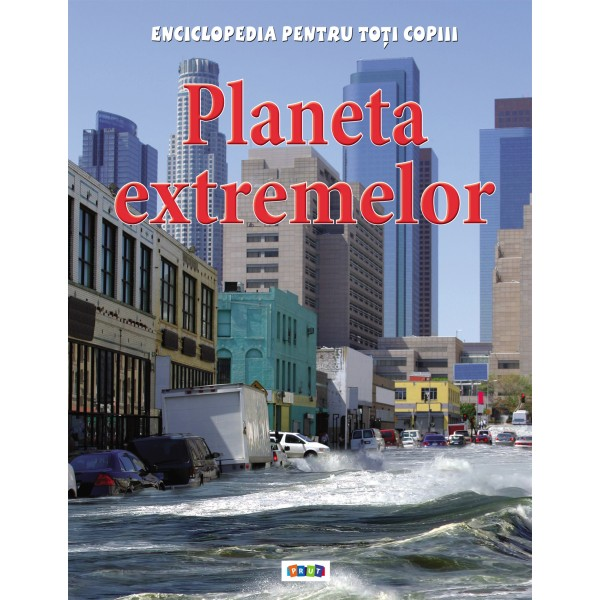 PLANETA EXTREMELOR. ENCICLOPEDIA PENTRU TOTI COPIII