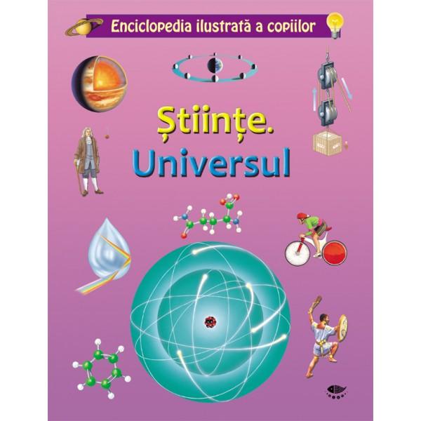 STIINTE. UNIVERSUL. ENCICLOPEDIA ILUSTRATA A COPIILOR