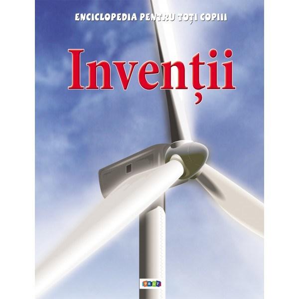 INVENTII. ENCICLOPEDIA PENTRU TOTI COPIII