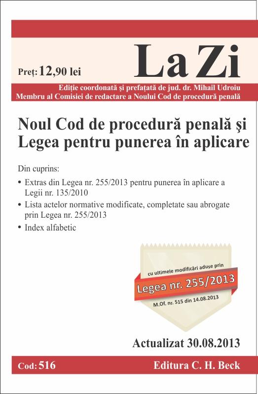 NOUL COD DE PROCEDURA PENALA SI LEGEA PENTRU PUNERE IN APLICARE LA ZI COD 516 ACTUALIZARE 30.08.2013
