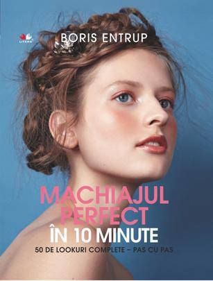 MACHIAJUL PERFECT IN 10 MINUTE. 50 DE LOOKURI COMPLETE PAS CU PAS